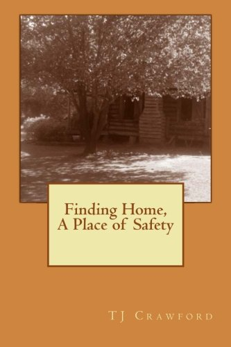 Finding Home: A Place of Safety: Crawford, T J