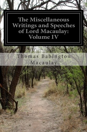 The Miscellaneous Writings and Speeches of Lord: Macaulay, Thomas Babington