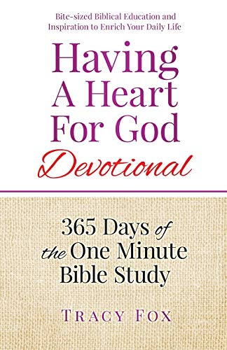 Having A Heart For God Devotional: 365 Days of the One Minute Bible Study: Tracy Fox