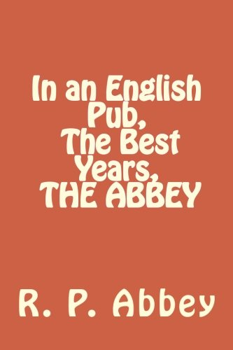In an English Pub, The Best Years, THE ABBEY: R P Abbey
