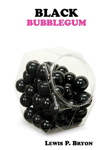 Black Bubblegum: Lewis P. Bryon