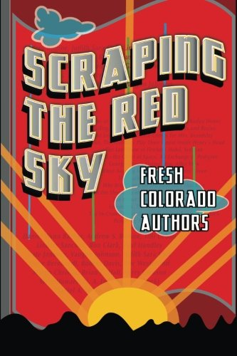 Scraping the Red Sky: Fresh Colorado Authors: Mike Hance; Daniel