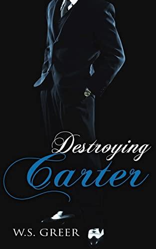 Destroying Carter (The Carter Trilogy) (Volume 3): W.S. Greer