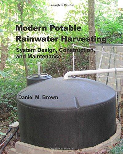 Modern Potable Rainwater Harvesting: System Design, Construction, and Maintenance: Brown, Daniel M