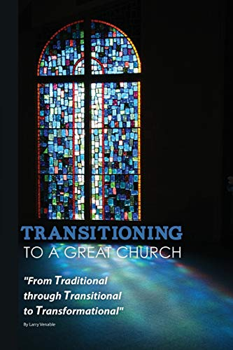Transitioning to a Great Church: Venable, Larry
