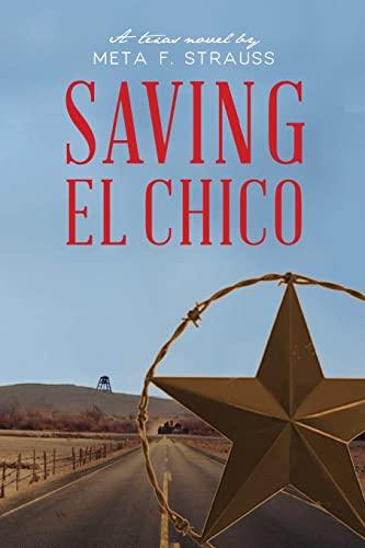 Saving El Chico (Tales of El Chico, Texas) (Volume 1): Meta F Strauss