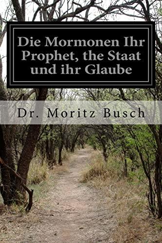 Die Mormonen Ihr Prophet, the Staat Und: Busch, Dr Moritz