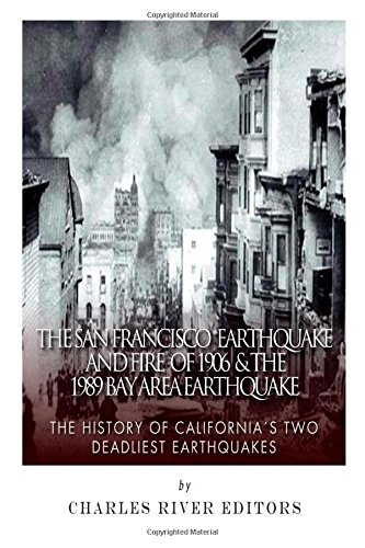 The San Francisco Earthquake and Fire of: Charles River Editors