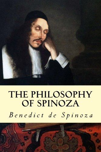 The Philosophy of Spinoza: de Spinoza, Benedict
