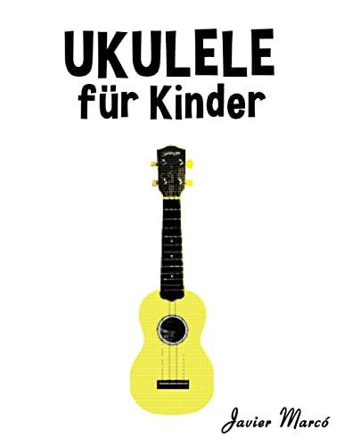 9781502494849: Ukulele für Kinder: Weihnachtslieder, Klassische Musik, Kinderlieder, Traditionelle Lieder und Volkslieder! (German Edition)