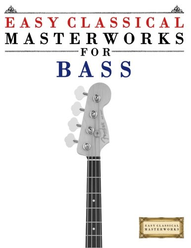 Easy Classical Masterworks for Bass: Music of Bach, Beethoven, Brahms, Handel, Haydn, Mozart, ...