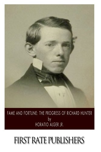 Fame and Fortune: The Progress of Richard: Alger Jr., Horatio