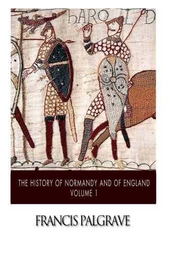 The History of Normandy and of England Volume 1: Francis Palgrave