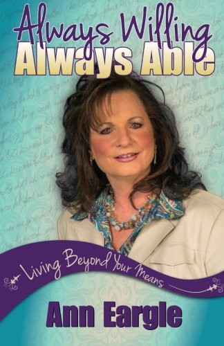Always Willing, Always Able: Living Beyond Your Means: Ann Eargle
