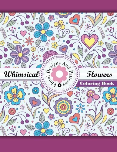 9781502499981: Whimsical Flowers Floral Designs and Patterns Coloring Book