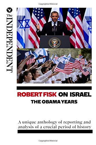 9781502504340: Robert Fisk on Israel: The Obama Years: A unique anthology of reporting and analysis of a crucial period of history