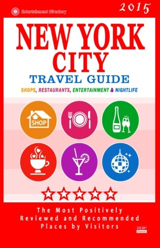 New York City Travel Guide 2015: Shops, Restaurants, Entertainment and Nightlife in New York (City ...