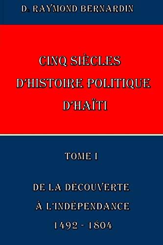 Cinq Siecles d'Histoire Politique d'Haiti: Tome I (Haiti Politique) (French Edition): Dr ...