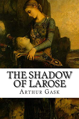 The Shadow of Larose: Gask, Arthur