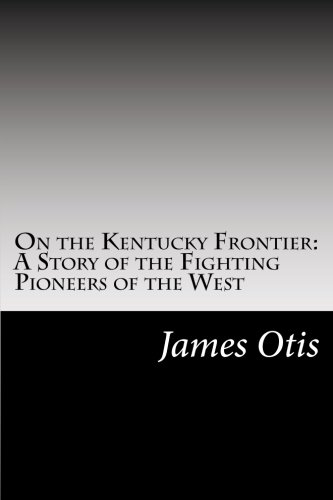 9781502513755: On the Kentucky Frontier: A Story of the Fighting Pioneers of the West