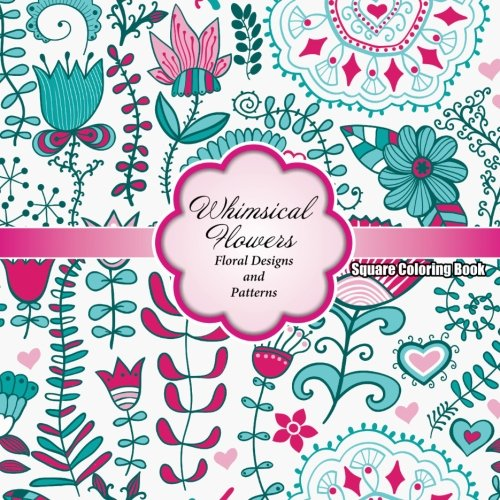 Whimsical Flowers Floral Designs and Patterns Square: Coloring Books, Lilt