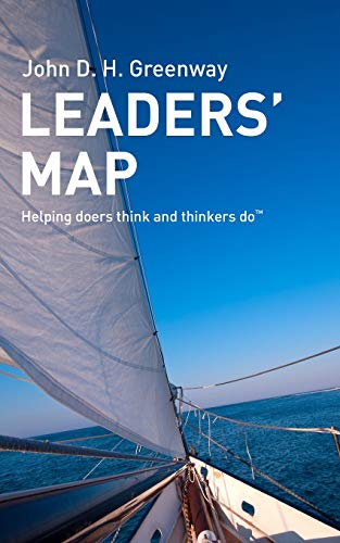 Leaders' Map: Helping doers think and thinkers: Greenway, John D.