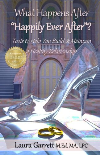 What Happens After Happily Ever After?: How to obtain and maintain a healthy, intimate relationship...