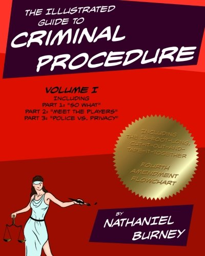 The Illustrated Guide to Criminal Procedure, Vol I: Parts 1-3, Including the Fourth Amendment ...