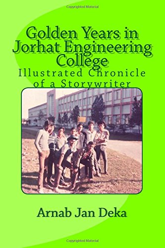 Golden Years in Jorhat Engineering College: Illustrated: Deka, Er. Arnab