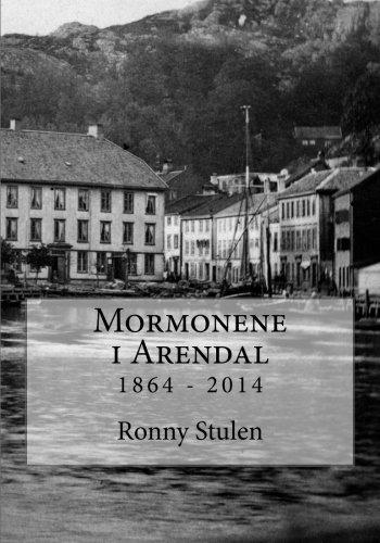 Mormonene i Arendal 1864 - 2014: Arendal gren 150 år (Norwegian Edition): Stulen, Ronny