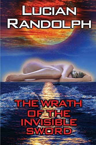 The Wrath of the Invisible Sword: Randolph, Lucian