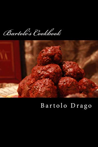 Bartolo's Cookbook: Bartolo's Recipes: Drago, Mr Bartolo; Drago, Mr Bartolo