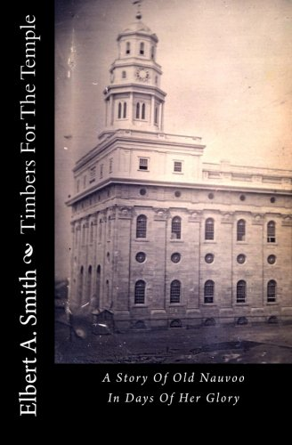 9781502529053: Timbers For The Temple: A Story Of Old Nauvoo In Days Of Her Glory