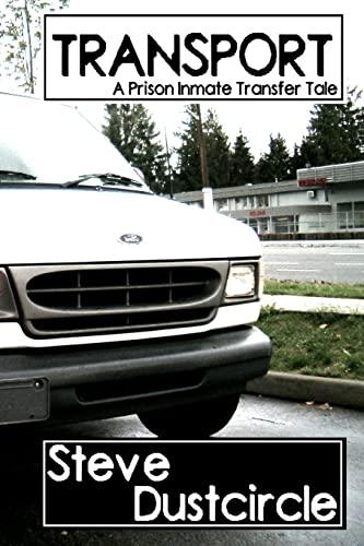 Transport: A Prison Inmate Transfer Tale: Dustcircle, Steve