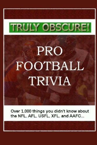 Truly Obscure! Pro Football Trivia: Over 1,000 Things You