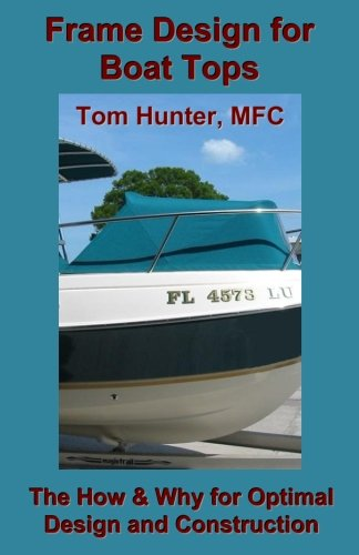 Frame Design for Boat Tops: The How and Why for Optimal Design and Construction: Hunter, Tom