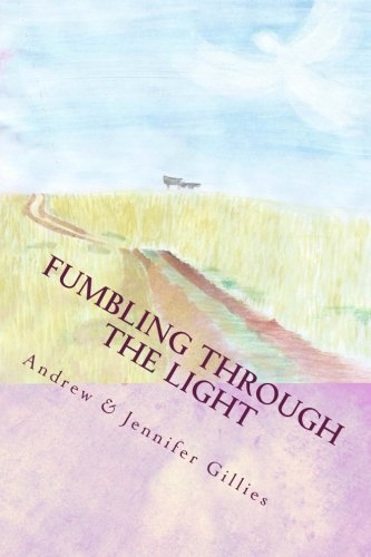 Fumbling Through the Light: A Family's Journey: Gillies, Andrew