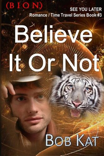 9781502551023: Believe It Or Not (BION) (See You Later (CUL8R) Romance / Time Travel Series) (Volume 3)