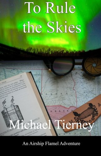 To Rule the Skies: An Airship Flamel: Tierney, Michael