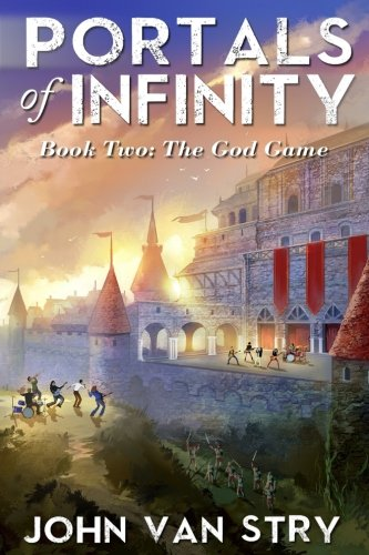 Portals of Infinity: Book Two: The God Game (Volume 2): John Van Stry