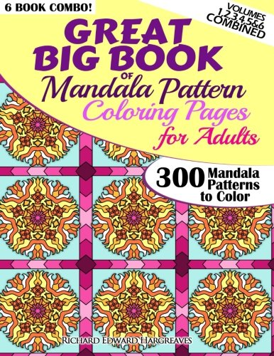 9781502557605: Great Big Book Of Mandala Pattern Coloring Pages For Adults - 300 Mandalas Patterns to Color - Vol. 1,2,3,4,5 & 6 Combined: 6 Books Combo of Mandala Patterns Coloring Book series