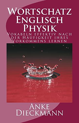 9781502557698: Wortschatz Englisch Physik: Vokabeln effektiv nach der Häufigkeit ihres Vorkommens lernen