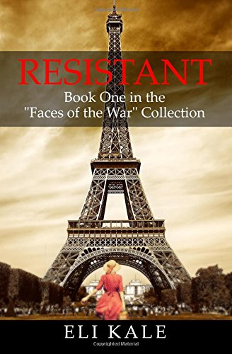 """Resistant: Book One in the """"Faces of the War"""" Collection (Volume 1): Kale, Eli"""