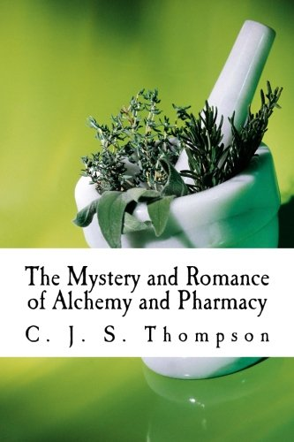 9781502564429: The Mystery and Romance of Alchemy and Pharmacy