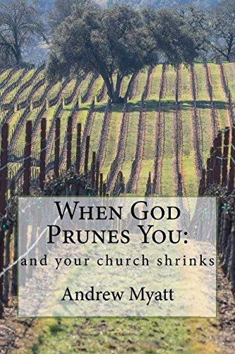 When God Prunes You:: and your church shrinks: Myatt, Andrew