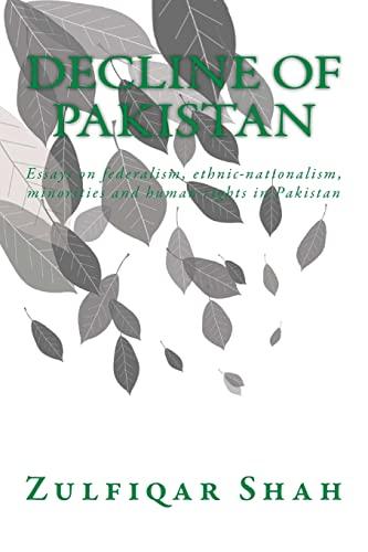 Decline of Pakistan: Essays on Federalism, Ethnic-Nationalism,: Shah, Zulfiqar
