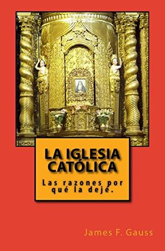 9781502568281: La Iglesia Católica: Las razones porqué la dejé.