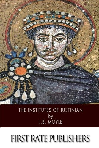 The Institutes of Justinian: J.B. Moyle