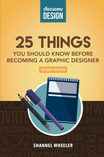 Awesome Design: 25 Things You Should Know Before Becoming a Graphic Designer: Wheeler, Shannel