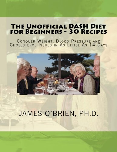 9781502581884: The Unofficial DASH Diet for Beginners - 30 Recipes: Conquer Weight, Blood Pressure and Health Issues in As Little As 14 Days